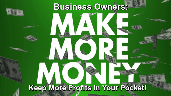 Business Owners – Make More Money
